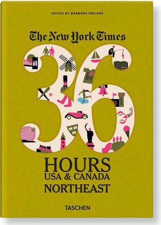 The New York Times. 36 Hours. USA & Canada. Northeast