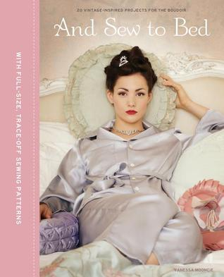 And Sew to Bed: Projects for the Boudoir. by Vanessa Mooncie