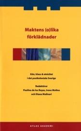 Maktens (o)lika förklädnader: kön, klass & etnicitet i det postkoloniala Sverige
