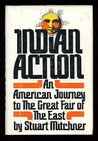 Indian Action : An American Journey to the Great Fair of the East