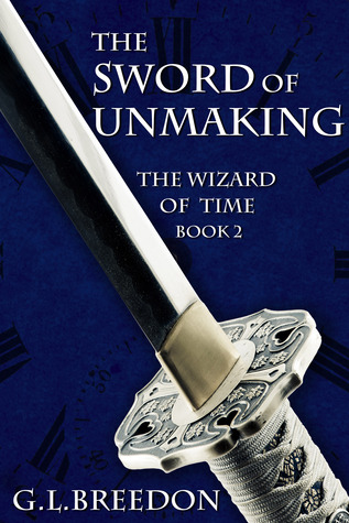 The Sword of Unmaking by G.L. Breedon