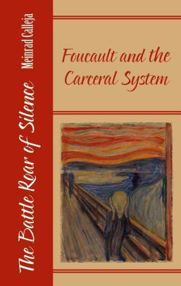 The Battle Roar of Silence: Foucault and the Carceral System