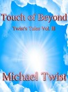 Touch of Beyond (Twist's Tales Vol. lll)