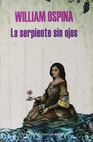 La serpiente sin ojos EPUB DJVU por William Ospina