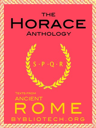 The Complete Horace Anthology: The Odes/The Epodes/The Satires/The Epistles/The Art of Poetry