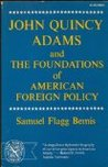 John Quincy Adams and the Foundations of American Foreign Policy