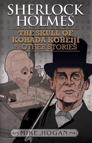 Sherlock Holmes: The Skull of Kohada Koheiji & Other Stories