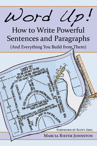 Word Up! How to Write Powerful Sentences and Paragraphs by Marcia Riefer Johnston