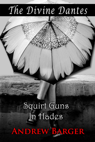 The Divine Dantes: Squirt Guns in Hades (Infernal Trilogy #1)