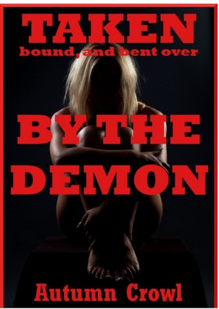 taken-bound-and-bent-over-by-the-demon-a-rough-and-reluctant-first-anal-sex-erotica-story