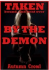 Taken, Bound, and Bent Over by the Demon: A Rough and Reluctant First Anal Sex Erotica Story