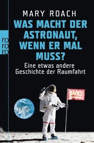 Was macht der Astronaut, wenn er mal muss? Eine etwas andere Geschichte der Raumfahrt