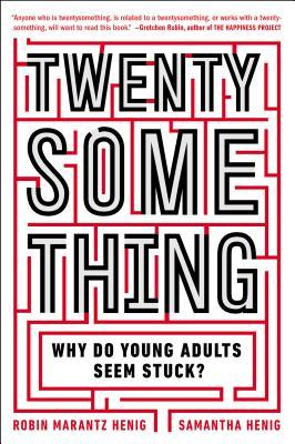 Twentysomething: Why Do Young Adults Seem Stuck? by Samantha