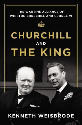 Ebook Churchill and the King: The Wartime Alliance of Winston Churchill and George VI by Kenneth Weisbrode DOC!