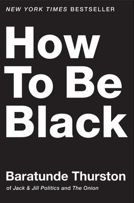 Ebook How to Be Black by Baratunde R. Thurston TXT!
