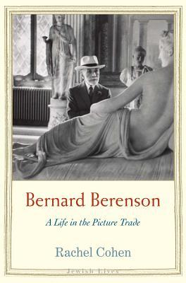 Bernard Berenson: A Life in the Picture Trade(Jewish Lives)