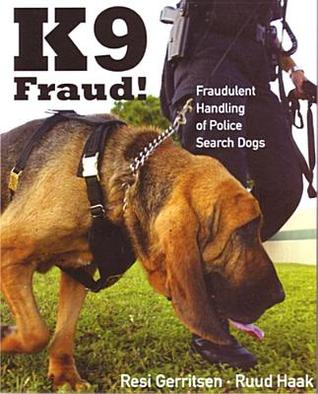 K9 Fraud!: Fraudulent Handling of Police Search Dogs
