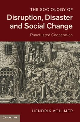 The Sociology of Disruption, Disaster and Social Change: Punctuated Cooperation
