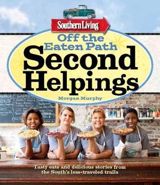 Off the Eaten Path: Second Helpings: More stick-to-your ribs recipes, colorful characters, and delicious dives from the South's less-traveled trails (Southern Living)
