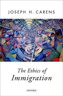The Ethics of Immigration by Joseph H. Carens