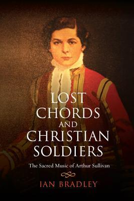 Lost Chords and Christian Soldiers: The Sacred Music of Arthur Sullivan