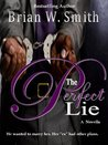 The Perfect Lie by Brian W. Smith