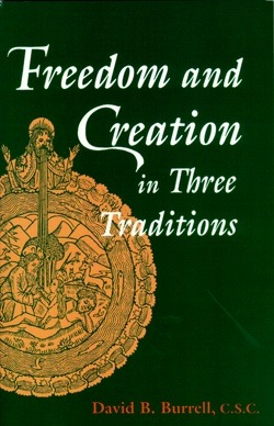 Freedom and Creation in Three Traditions by David B. Burrell