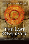 The Last Observer by G. Michael Vasey