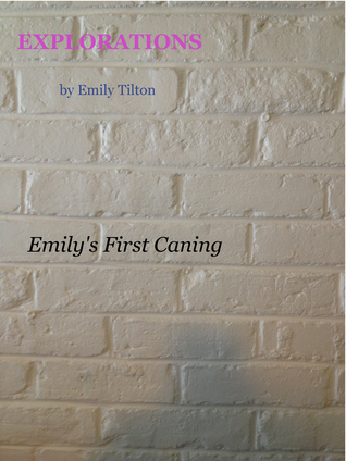 Explorations: Emily's First Caning (Explorations #6)