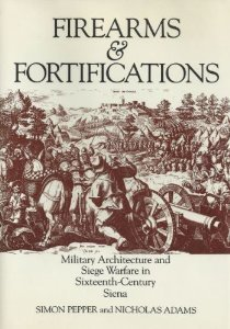 Firearms and Fortifications: Military Architecture and Siege Warfare in Sixteenth-Century Siena