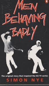 Men Behaving Badly by Simon Nye