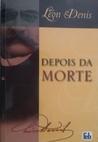 Depois Da Morte by Léon Denis