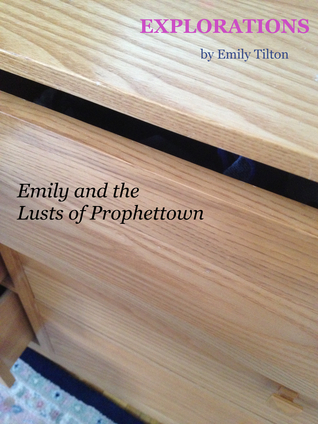 Explorations: Emily and the Lusts of Prophettown (Explorations #10)