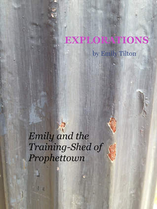 Explorations: Emily and the Training-Shed of Prophettown (Explorations #11)
