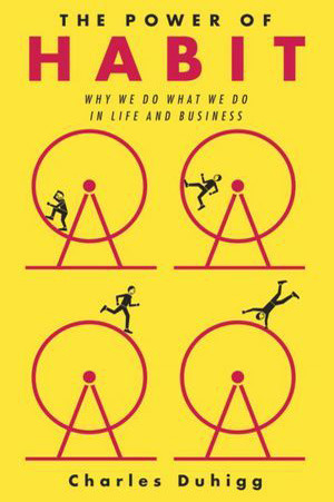 The Power of Habit: Why We Do What We Do in Life and Business by Charles Duhigg (front cover)