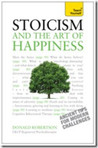 Teach Yourself Stoicism and the Art of Happiness by Donald J. Robertson