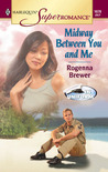Midway Between You and Me by Rogenna Brewer