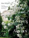 In the Garden with Jane Austen by Kim Wilson