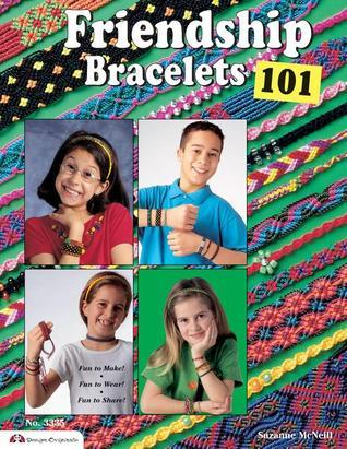 Friendship Bracelets 101: Fun to Make Fun to Wear Fun to Share