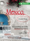 Mexico, a Love Story: Women Write about the Mexican Experience