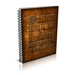 Convict Conditioning: Ultimate Bodyweight Training Log