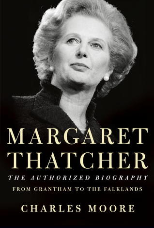Margaret Thatcher: The Authorized Biography, Volume 1: From Grantham to the Falklands