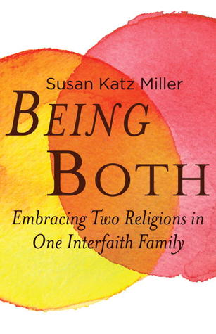 Ebook Being Both: Embracing Two Religions in One Interfaith Family by Susan Katz Miller TXT!