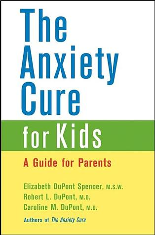 The Anxiety Cure for Kids: A Guide for Parents and Children by Elizabeth DuPont Spencer