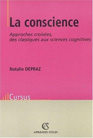 La conscience. Approches croisées, des classiques aux sciences cognitives.