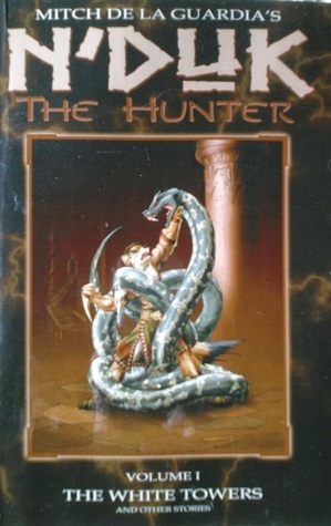N'Duk The Hunter: The White Towers and Other Stories (Volume 1)