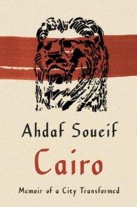 Cairo: memoir of a city transformed by Ahdaf Soueif