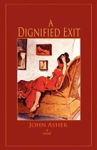 A Dignified Exit by John J. Asher