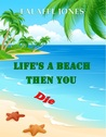 Life's a Beach Then You Die by Falafel Jones