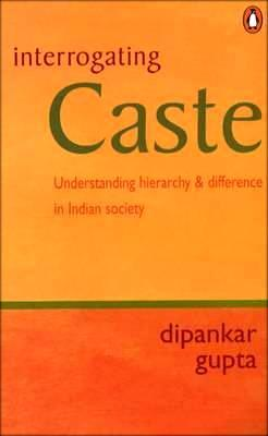 Interrogating Caste: Understanding Hierarchy and Difference in Indian Society